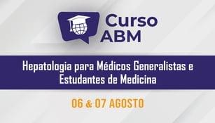 Curso ABM: Hepatologia para Médicos Generalistas e Estudantes de Medicina